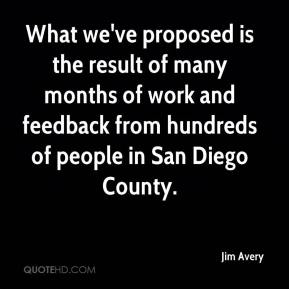 Jim Avery  - What we've proposed is the result of many months of work and feedback from hundreds of people in San Diego County.