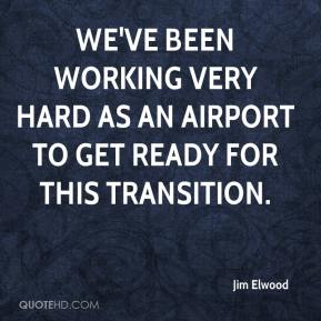Jim Elwood  - We've been working very hard as an airport to get ready for this transition.