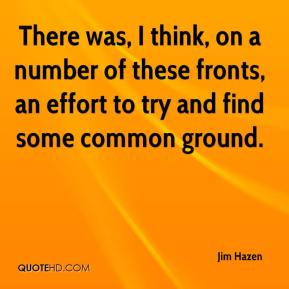 Jim Hazen  - There was, I think, on a number of these fronts, an effort to try and find some common ground.