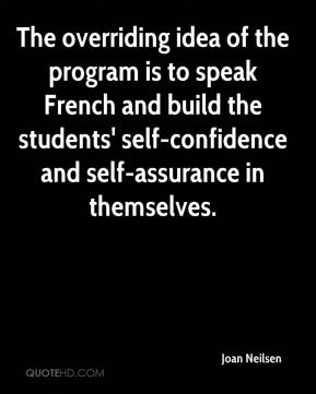 Joan Neilsen  - The overriding idea of the program is to speak French and build the students' self-confidence and self-assurance in themselves.