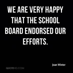Joan Winter  - We are very happy that the school board endorsed our efforts.