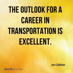 Joe Callahan  - The outlook for a career in transportation is excellent.