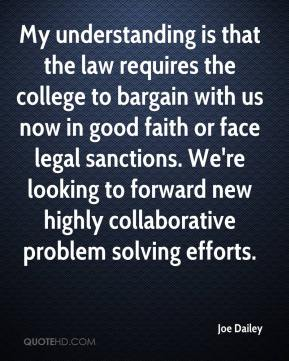 Joe Dailey  - My understanding is that the law requires the college to bargain with us now in good faith or face legal sanctions. We're looking to forward new highly collaborative problem solving efforts.