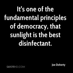 It's one of the fundamental principles of democracy, that sunlight is the best disinfectant.