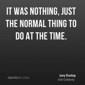 Joey Dunlop - It was nothing, just the normal thing to do at the time.