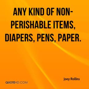 Joey Rollins  - Any kind of non-perishable items, diapers, pens, paper.