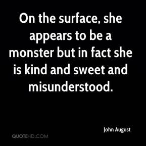 John August  - On the surface, she appears to be a monster but in fact she is kind and sweet and misunderstood.
