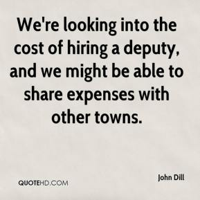 We're looking into the cost of hiring a deputy, and we might be able to share expenses with other towns.