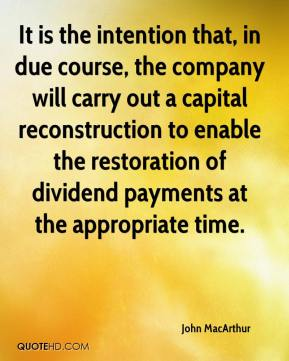 It is the intention that, in due course, the company will carry out a capital reconstruction to enable the restoration of dividend payments at the appropriate time.