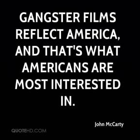 Gangster films reflect America, and that's what Americans are most interested in.