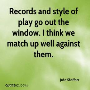 John Shoffner  - Records and style of play go out the window. I think we match up well against them.