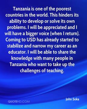 Tanzania is one of the poorest countries in the world. This hinders its ability to develop or solve its own problems. I will be appreciated and I will have a bigger voice (when I return). Coming to USD has already started to stabilize and narrow my career as an educator. I will be able to share the knowledge with many people in Tanzania who want to take up the challenges of teaching.