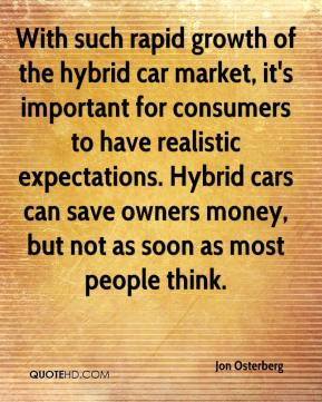 Jon Osterberg  - With such rapid growth of the hybrid car market, it's important for consumers to have realistic expectations. Hybrid cars can save owners money, but not as soon as most people think.