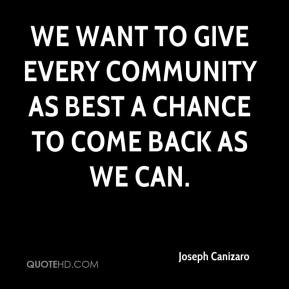 Joseph Canizaro  - We want to give every community as best a chance to come back as we can.