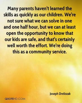 Many parents haven't learned the skills as quickly as our children. We're not sure what we can solve in one and one half hour, but we can at least open the opportunity to know that our kids are safe, and that's certainly well worth the effort. We're doing this as a community service.