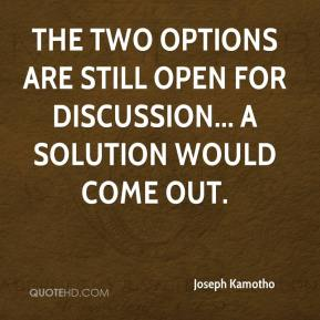 The two options are still open for discussion... a solution would come out.