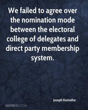 We failed to agree over the nomination mode between the electoral college of delegates and direct party membership system.