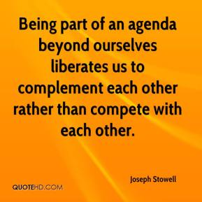Being part of an agenda beyond ourselves liberates us to complement each other rather than compete with each other.