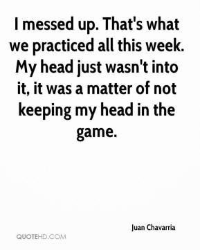 I messed up. That's what we practiced all this week. My head just wasn't into it, it was a matter of not keeping my head in the game.