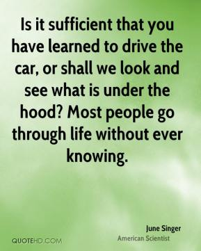 June Singer - Is it sufficient that you have learned to drive the car, or shall we look and see what is under the hood? Most people go through life without ever knowing.
