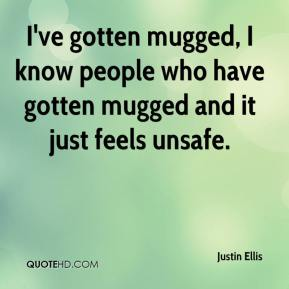 Justin Ellis  - I've gotten mugged, I know people who have gotten mugged and it just feels unsafe.
