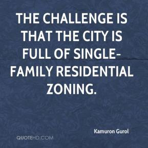 Kamuron Gurol  - The challenge is that the city is full of single-family residential zoning.