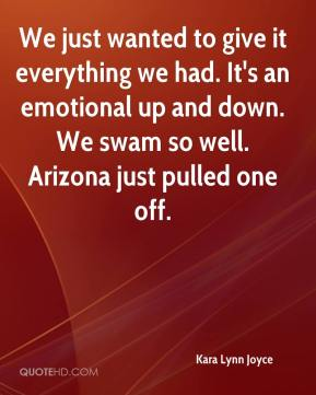 Kara Lynn Joyce  - We just wanted to give it everything we had. It's an emotional up and down. We swam so well. Arizona just pulled one off.