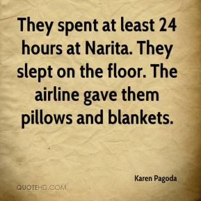 Karen Pagoda  - They spent at least 24 hours at Narita. They slept on the floor. The airline gave them pillows and blankets.