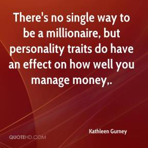 Kathleen Gurney  - There's no single way to be a millionaire, but personality traits do have an effect on how well you manage money.