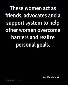 Kay Vandervort  - These women act as friends, advocates and a support system to help other women overcome barriers and realize personal goals.