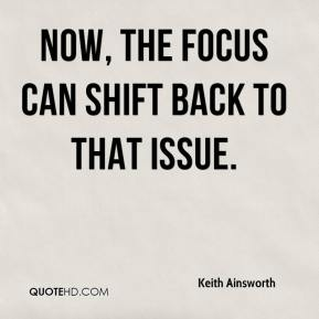 Keith Ainsworth  - Now, the focus can shift back to that issue.