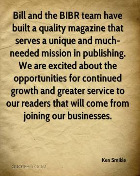Ken Smikle  - Bill and the BIBR team have built a quality magazine that serves a unique and much-needed mission in publishing. We are excited about the opportunities for continued growth and greater service to our readers that will come from joining our businesses.