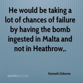 Kenneth Osborne  - He would be taking a lot of chances of failure by having the bomb ingested in Malta and not in Heathrow.