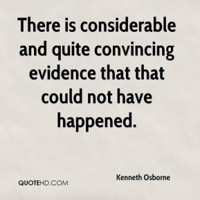 Kenneth Osborne  - There is considerable and quite convincing evidence that that could not have happened.