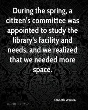 Kenneth Warren  - During the spring, a citizen's committee was appointed to study the library's facility and needs, and we realized that we needed more space.