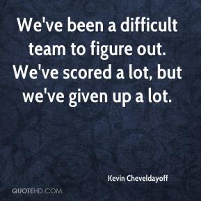 Kevin Cheveldayoff  - We've been a difficult team to figure out. We've scored a lot, but we've given up a lot.