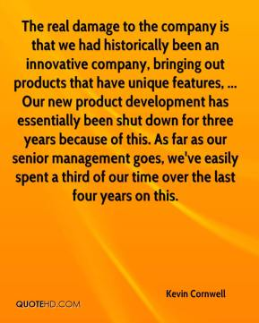 Kevin Cornwell  - The real damage to the company is that we had historically been an innovative company, bringing out products that have unique features, ... Our new product development has essentially been shut down for three years because of this. As far as our senior management goes, we've easily spent a third of our time over the last four years on this.