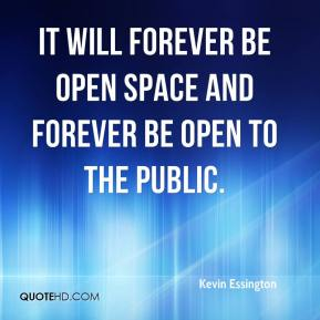 Kevin Essington  - It will forever be open space and forever be open to the public.