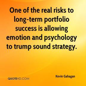Kevin Gahagan  - One of the real risks to long-term portfolio success is allowing emotion and psychology to trump sound strategy.