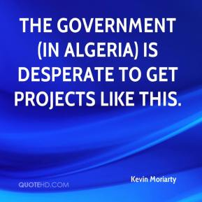 Kevin Moriarty  - The Government (in Algeria) is desperate to get projects like this.