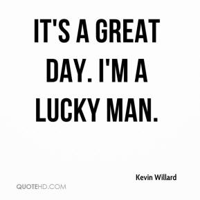 Kevin Willard  - It's a great day. I'm a lucky man.