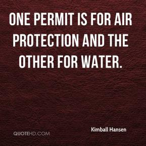 Kimball Hansen  - One permit is for air protection and the other for water.