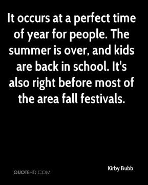 Kirby Bubb  - It occurs at a perfect time of year for people. The summer is over, and kids are back in school. It's also right before most of the area fall festivals.