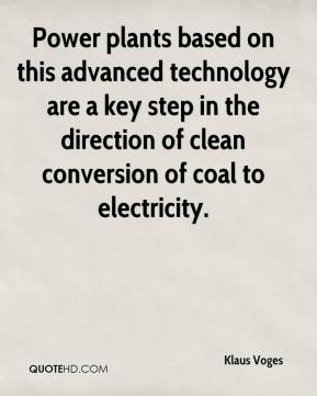 Klaus Voges  - Power plants based on this advanced technology are a key step in the direction of clean conversion of coal to electricity.