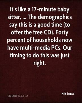 It's like a 17-minute baby sitter, ... The demographics say this is a good time (to offer the free CD). Forty percent of households now have multi-media PCs. Our timing to do this was just right.