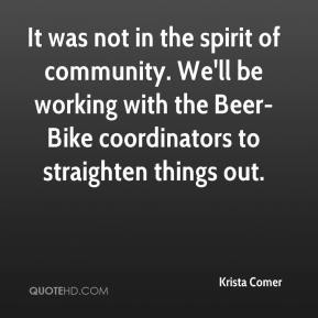 Krista Comer  - It was not in the spirit of community. We'll be working with the Beer-Bike coordinators to straighten things out.