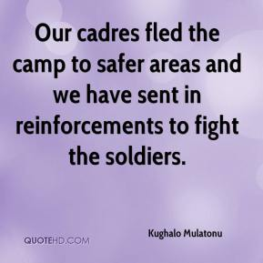 Kughalo Mulatonu  - Our cadres fled the camp to safer areas and we have sent in reinforcements to fight the soldiers.