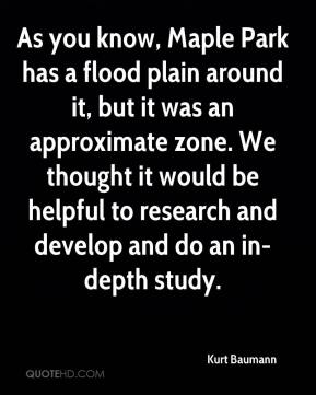 Kurt Baumann  - As you know, Maple Park has a flood plain around it, but it was an approximate zone. We thought it would be helpful to research and develop and do an in-depth study.