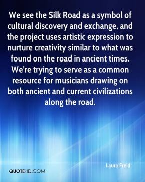 We see the Silk Road as a symbol of cultural discovery and exchange, and the project uses artistic expression to nurture creativity similar to what was found on the road in ancient times. We're trying to serve as a common resource for musicians drawing on both ancient and current civilizations along the road.