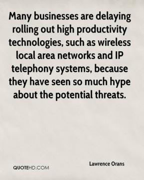 Lawrence Orans  - Many businesses are delaying rolling out high productivity technologies, such as wireless local area networks and IP telephony systems, because they have seen so much hype about the potential threats.